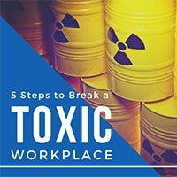 Break A Toxic Workplace