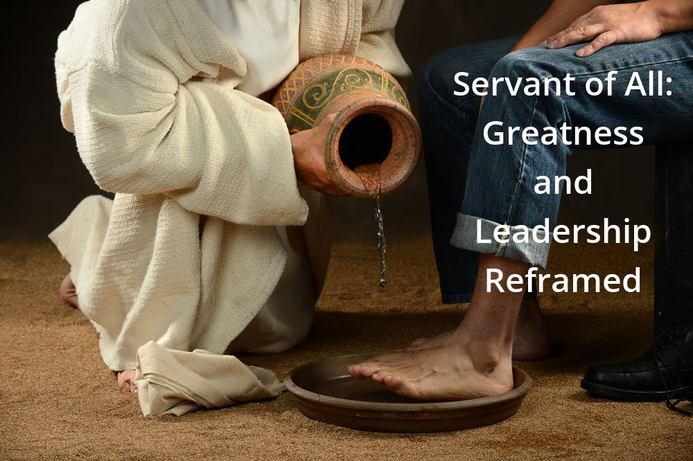 Servant of All: Greatness and Leadership Reframed